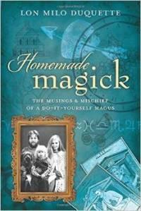 Lon Milo DuQuette - Homemade Magick
