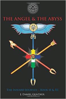 The Angel & The Abyss: The Inward Journey, Books II & III by J. Daniel Gunther (2014)